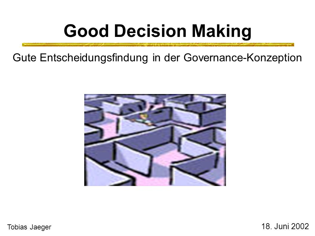Good Decision Making Gute Entscheidungsfindung in der Governance-Konzeption 18.