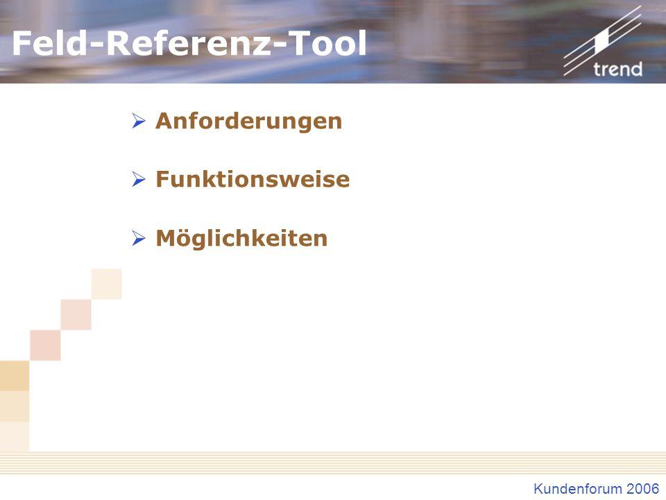 Kundenforum 2006 Feld-Referenz-Tool Anforderungen Funktionsweise Möglichkeiten