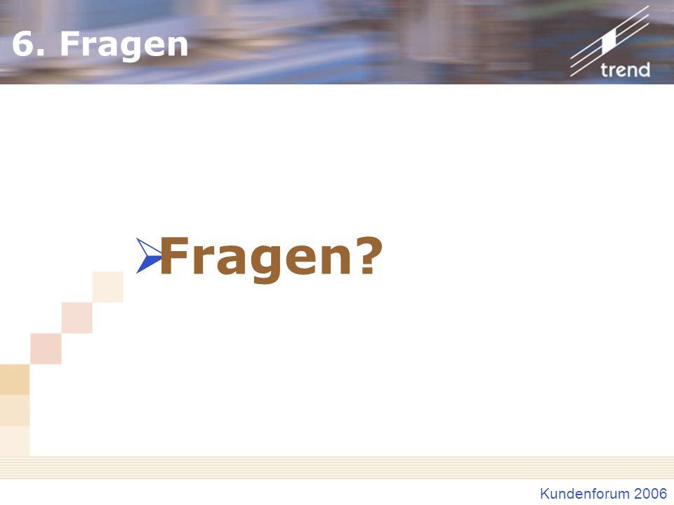 Kundenforum 2006 6. Fragen Fragen?