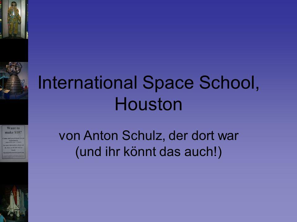 International Space School, Houston von Anton Schulz, der dort war (und ihr könnt das auch!)