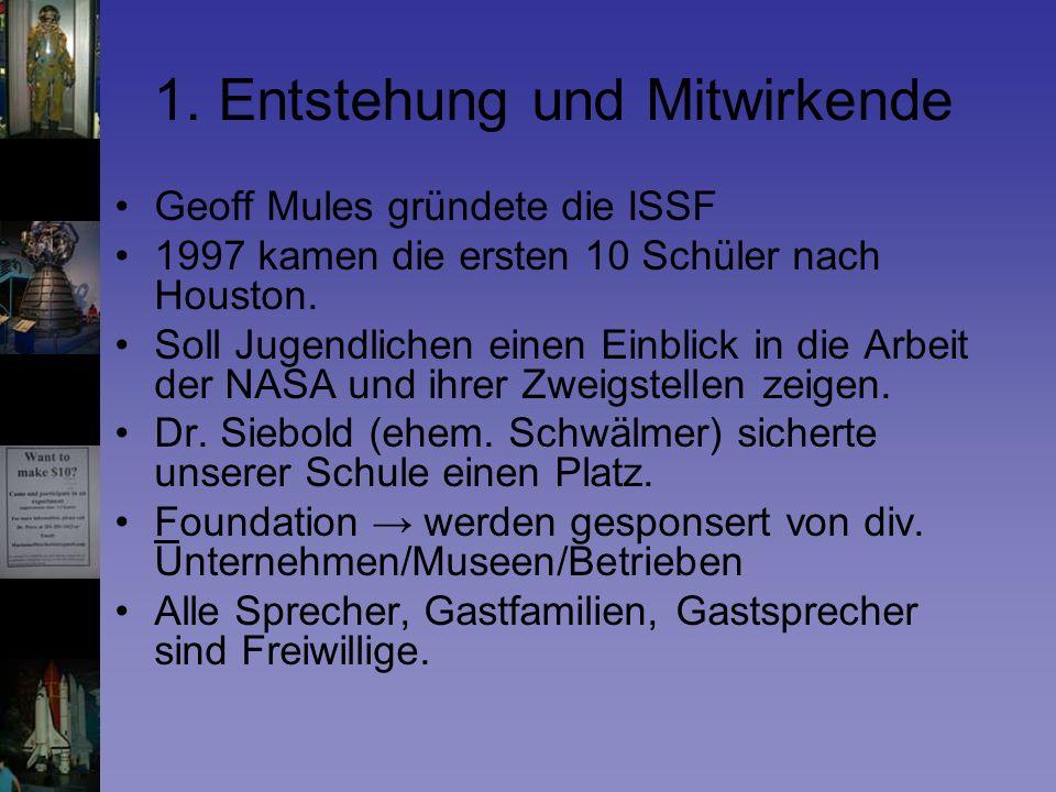 1. Entstehung und Mitwirkende Geoff Mules gründete die ISSF 1997 kamen die ersten 10 Schüler nach Houston. Soll Jugendlichen einen Einblick in die Arb