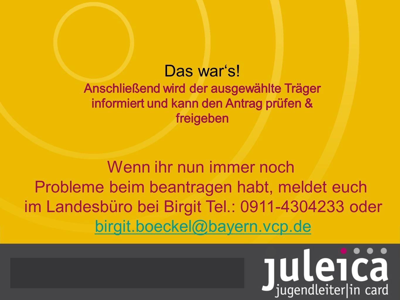 Wenn ihr nun immer noch Probleme beim beantragen habt, meldet euch im Landesbüro bei Birgit Tel.: 0911-4304233 oder birgit.boeckel@bayern.vcp.de