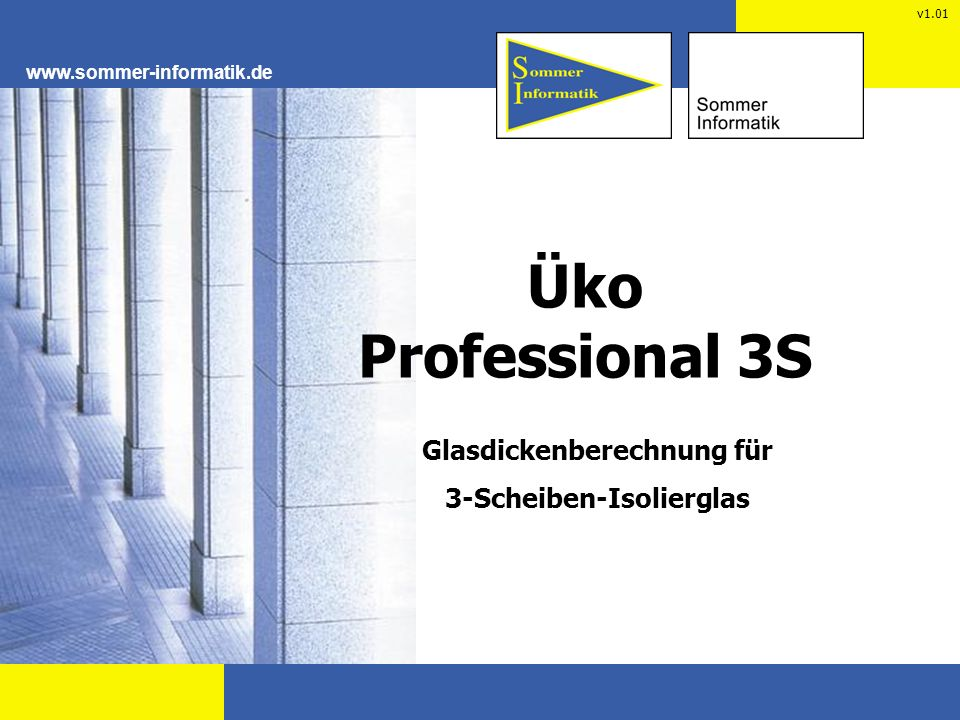 www.sommer-informatik.de Einleitung Üko Professional 3S bietet derzeit als einzige Softwarelösung die Möglichkeit den statischen Nachweis für Vertikal- und Überkopfverglasungen aus 3-Scheiben-Isolierglas zu führen.