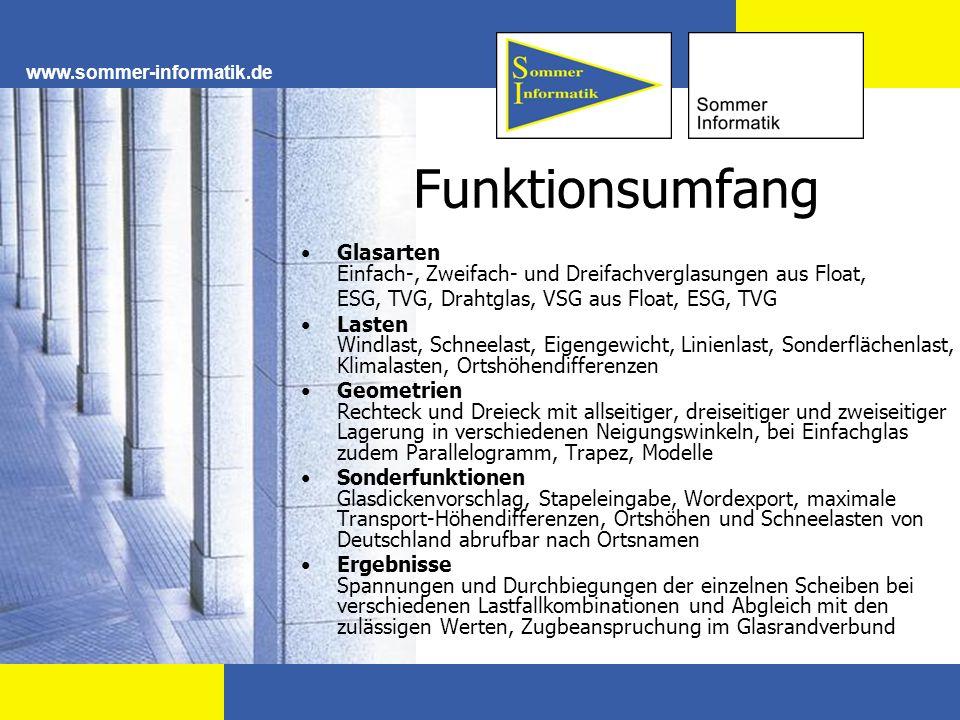Funktionsumfang www.sommer-informatik.de Glasarten Einfach-, Zweifach- und Dreifachverglasungen aus Float, ESG, TVG, Drahtglas, VSG aus Float, ESG, TV