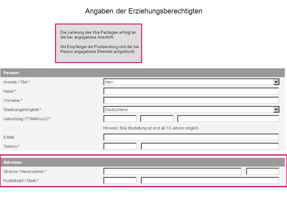 Angaben der Erziehungsberechtigten Die Lieferung des Xtra Packages erfolgt an die hier angegebene Anschrift.