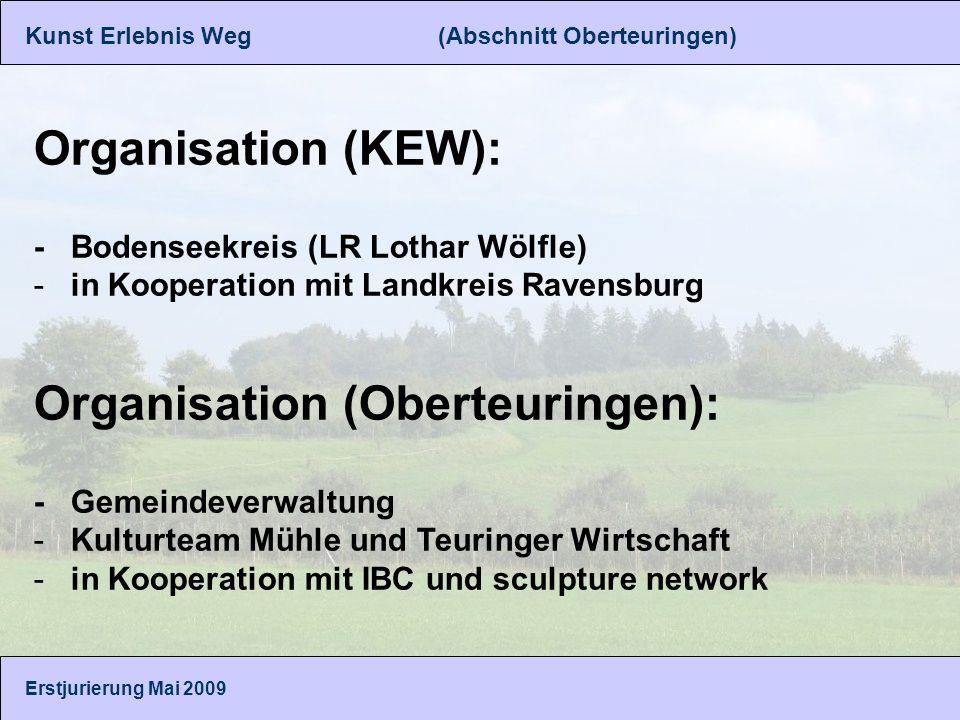 Kunst Erlebnis Weg (Abschnitt Oberteuringen) Organisation (KEW): - Bodenseekreis (LR Lothar Wölfle) -in Kooperation mit Landkreis Ravensburg Organisation (Oberteuringen): - Gemeindeverwaltung -Kulturteam Mühle und Teuringer Wirtschaft -in Kooperation mit IBC und sculpture network Erstjurierung Mai 2009