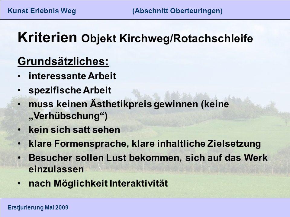 Kunst Erlebnis Weg (Abschnitt Oberteuringen) Erstjurierung Mai 2009 Kriterien Objekt Kirchweg/Rotachschleife Grundsätzliches: interessante Arbeit spez