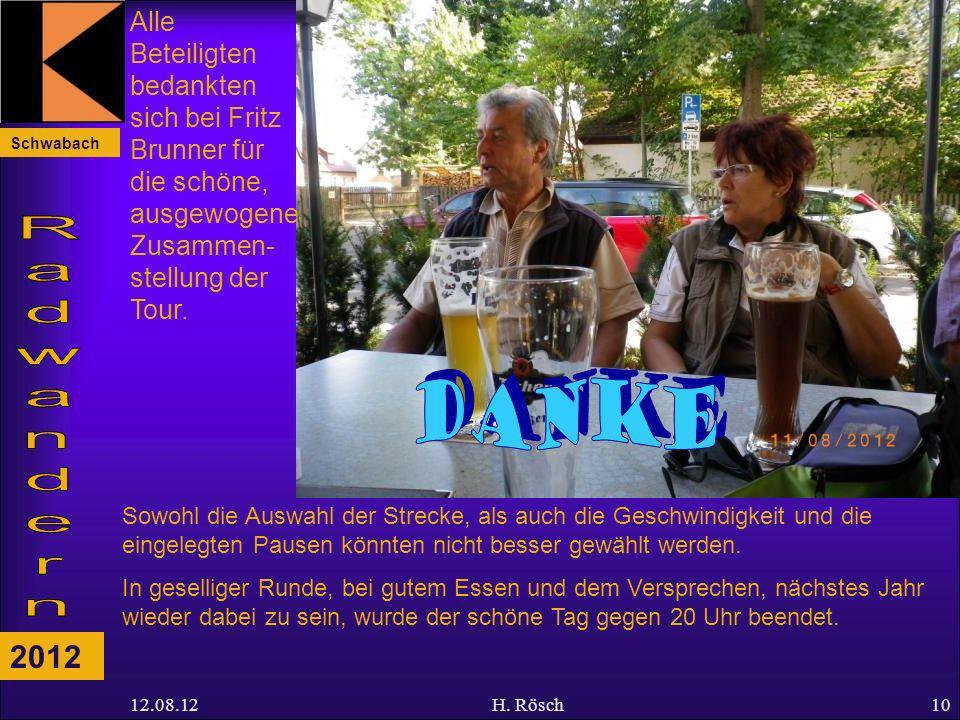 Schwabach 2012 12.08.12H. Rösch10 Alle Beteiligten bedankten sich bei Fritz Brunner für die schöne, ausgewogene Zusammen- stellung der Tour. Sowohl di