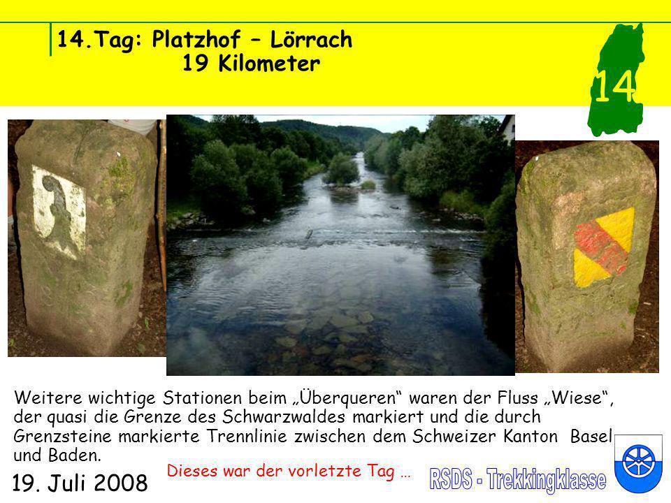 14.Tag: Platzhof – Lörrach 19 Kilometer 19. Juli 2008 14 Weitere wichtige Stationen beim Überqueren waren der Fluss Wiese, der quasi die Grenze des Sc
