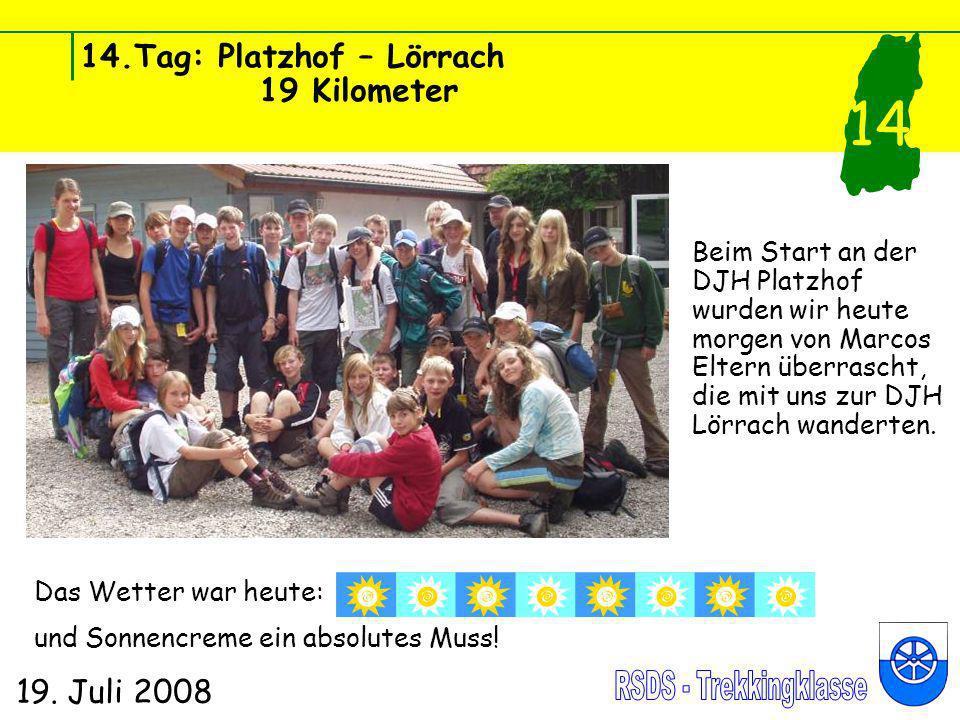 14.Tag: Platzhof – Lörrach 19 Kilometer 19. Juli 2008 14 Beim Start an der DJH Platzhof wurden wir heute morgen von Marcos Eltern überrascht, die mit