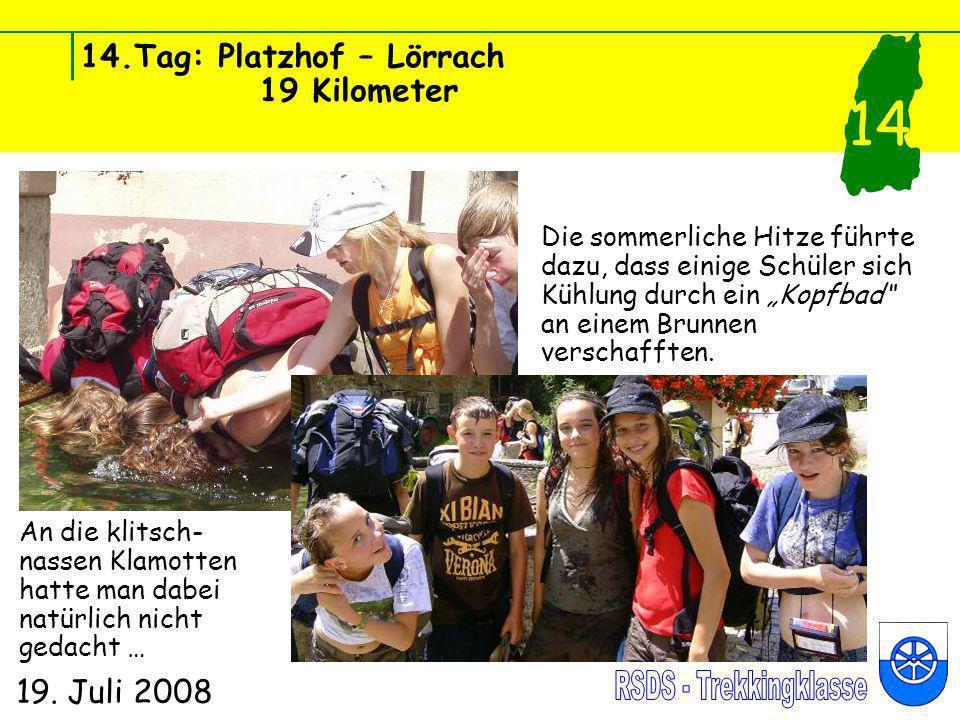 14.Tag: Platzhof – Lörrach 19 Kilometer 19. Juli 2008 14 Die sommerliche Hitze führte dazu, dass einige Schüler sich Kühlung durch ein Kopfbad an eine