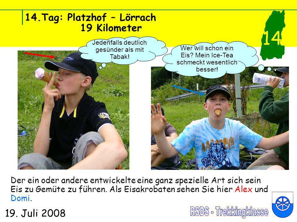 14.Tag: Platzhof – Lörrach 19 Kilometer 19. Juli 2008 14 Der ein oder andere entwickelte eine ganz spezielle Art sich sein Eis zu Gemüte zu führen. Al