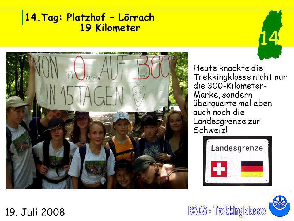 14.Tag: Platzhof – Lörrach 19 Kilometer 19. Juli 2008 14 Heute knackte die Trekkingklasse nicht nur die 300-Kilometer- Marke, sondern überquerte mal e
