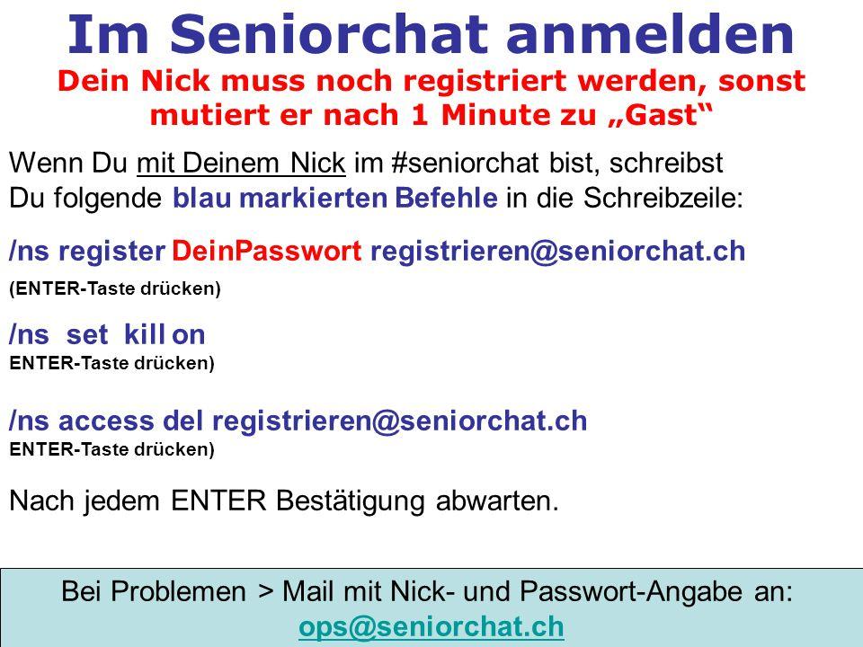 Im Seniorchat anmelden Dein Nick muss noch registriert werden, sonst mutiert er nach 1 Minute zu Gast Wenn Du mit Deinem Nick im #seniorchat bist, sch