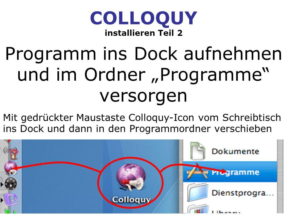 COLLOQUY installieren Teil 2 Programm ins Dock aufnehmen und im Ordner Programme versorgen Mit gedrückter Maustaste Colloquy-Icon vom Schreibtisch ins