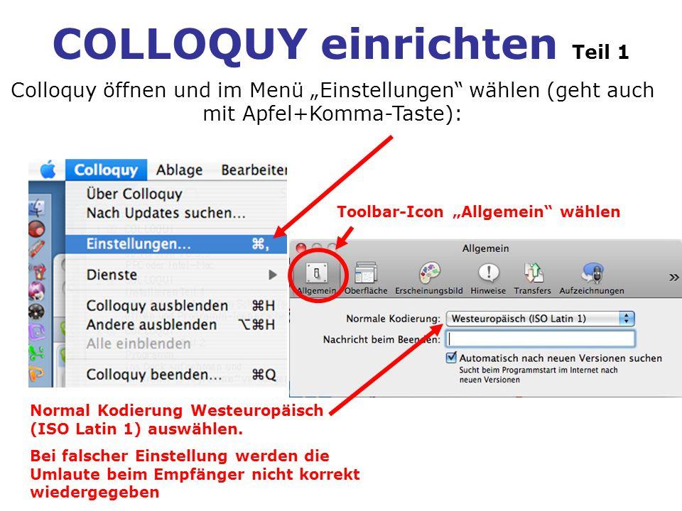 COLLOQUY einrichten Teil 1 Colloquy öffnen und im Menü Einstellungen wählen (geht auch mit Apfel+Komma-Taste): Normal Kodierung Westeuropäisch (ISO La