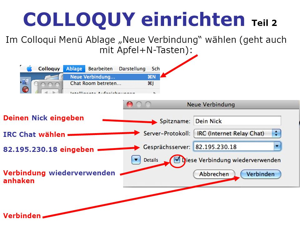 COLLOQUY einrichten Teil 2 Im Colloqui Menü Ablage Neue Verbindung wählen (geht auch mit Apfel+N-Tasten): Deinen Nick eingeben IRC Chat wählen 82.195.