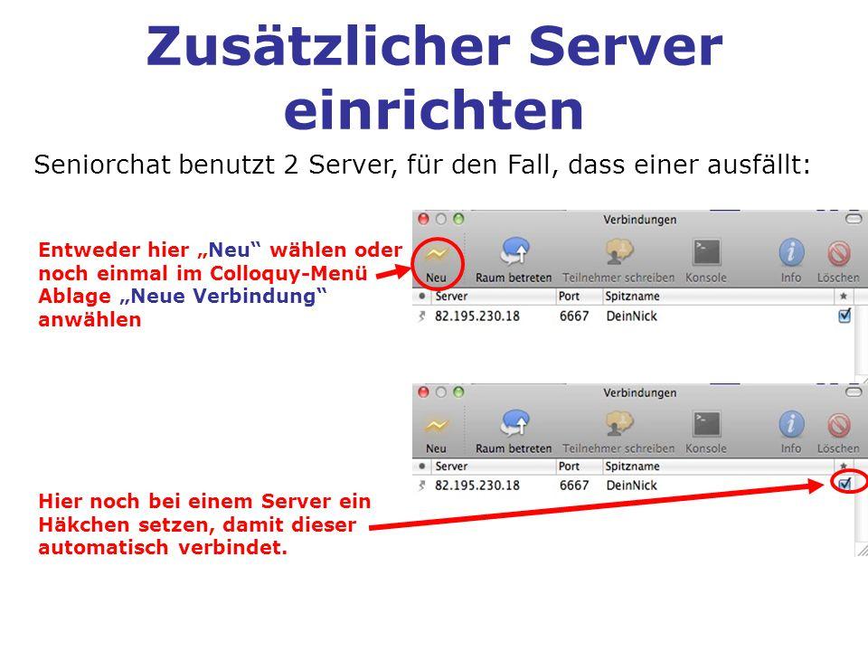 Zusätzlicher Server einrichten Seniorchat benutzt 2 Server, für den Fall, dass einer ausfällt: Entweder hier Neu wählen oder noch einmal im Colloquy-M