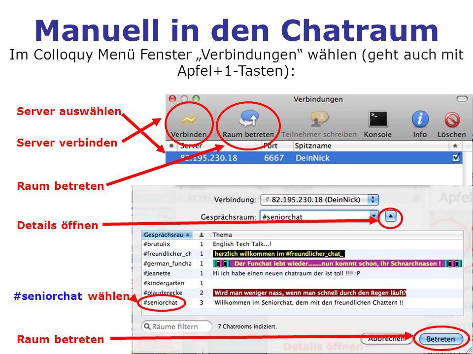 Manuell in den Chatraum Server auswählen Im Colloquy Menü Fenster Verbindungen wählen (geht auch mit Apfel+1-Tasten): Server verbinden Raum betreten D