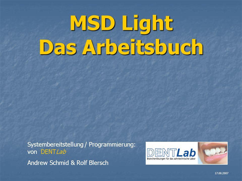 MSD Light Das Arbeitsbuch Systembereitstellung / Programmierung: von DENTLab Andrew Schmid & Rolf Blersch 17.08.2007