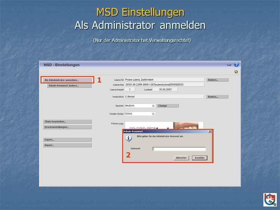 MSD Einstellungen Als Administrator anmelden (Nur der Administrator hat Verwaltungsrechte!) 1 2