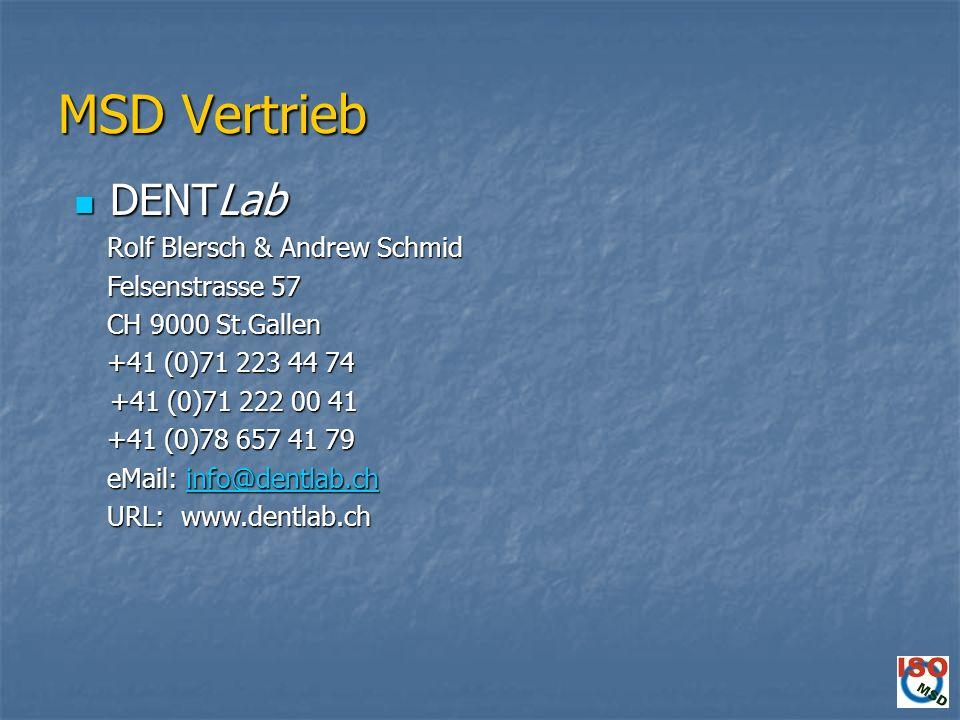 MSD Vertrieb DENTLab DENTLab Rolf Blersch & Andrew Schmid Rolf Blersch & Andrew Schmid Felsenstrasse 57 Felsenstrasse 57 CH 9000 St.Gallen CH 9000 St.Gallen +41 (0)71 223 44 74 +41 (0)71 223 44 74 +41 (0)71 222 00 41 +41 (0)78 657 41 79 +41 (0)78 657 41 79 eMail: info@dentlab.ch eMail: info@dentlab.chinfo@dentlab.ch URL: www.dentlab.ch URL: www.dentlab.ch