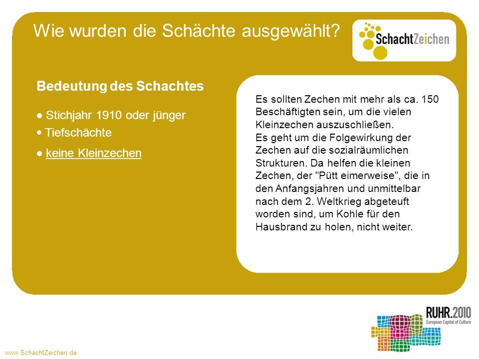 www.SchachtZeichen.de Stichjahr 1910 oder jünger Tiefschächte Es sollten Zechen mit mehr als ca. 150 Beschäftigten sein, um die vielen Kleinzechen aus