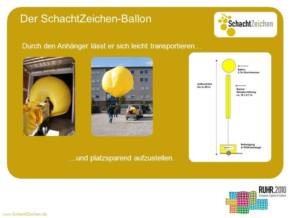 www.SchachtZeichen.de Der SchachtZeichen-Ballon …und platzsparend aufzustellen. Durch den Anhänger lässt er sich leicht transportieren…