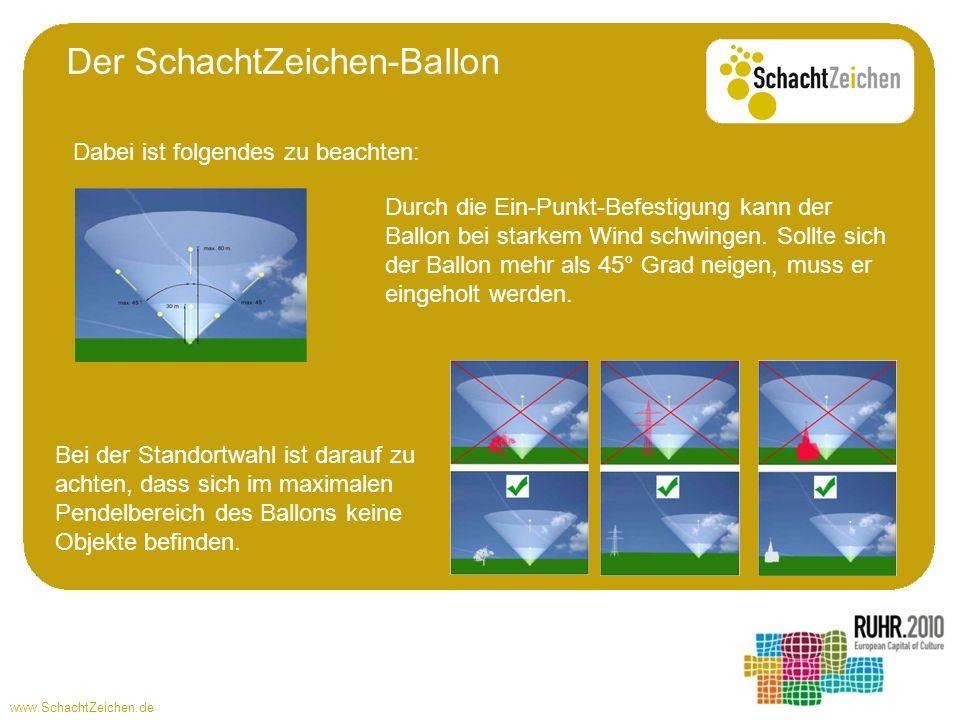 www.SchachtZeichen.de Dabei ist folgendes zu beachten: Der SchachtZeichen-Ballon Durch die Ein-Punkt-Befestigung kann der Ballon bei starkem Wind schw