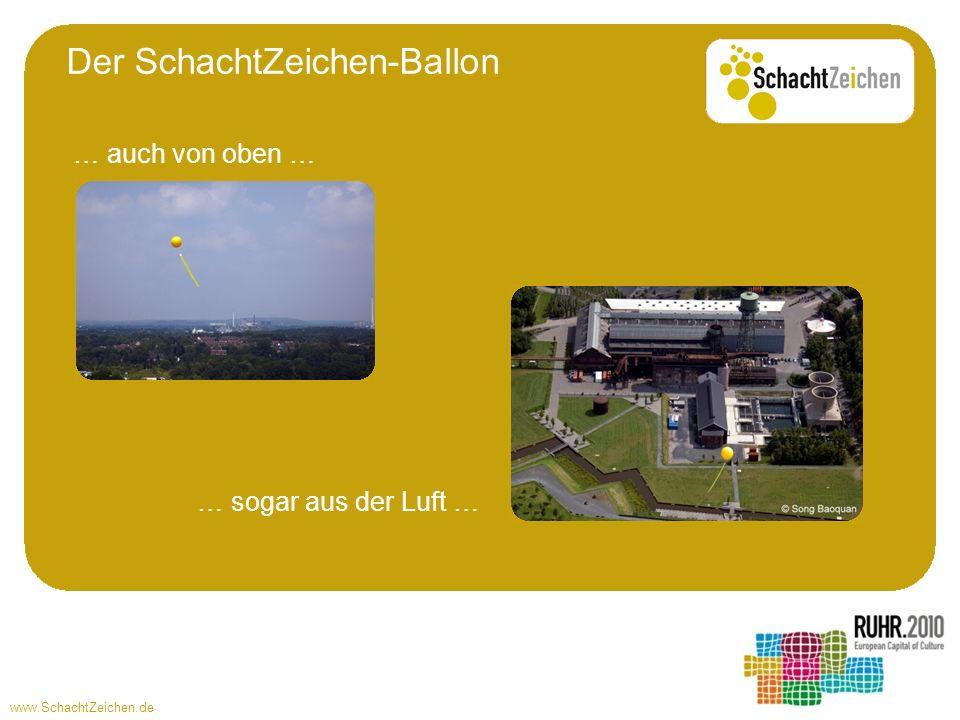 www.SchachtZeichen.de Der SchachtZeichen-Ballon … auch von oben … … sogar aus der Luft …