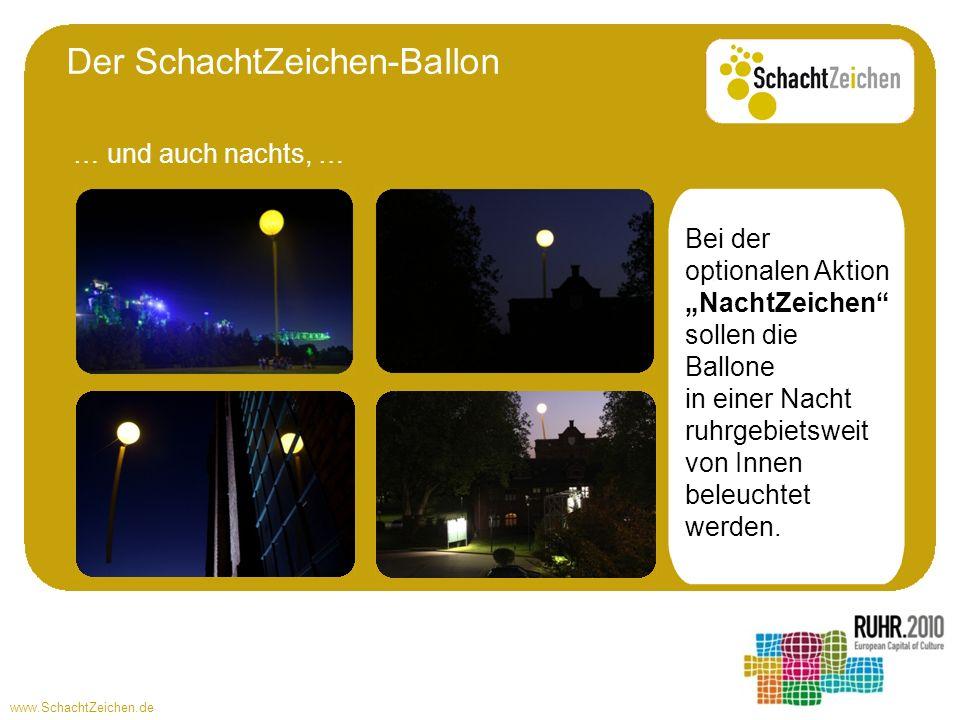 www.SchachtZeichen.de Der SchachtZeichen-Ballon … und auch nachts, … Bei der optionalen Aktion NachtZeichen sollen die Ballone in einer Nacht ruhrgebietsweit von Innen beleuchtet werden.