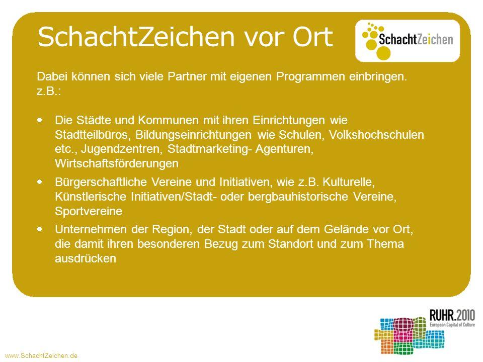 www.SchachtZeichen.de SchachtZeichen vor Ort Dabei können sich viele Partner mit eigenen Programmen einbringen. z.B.: Die Städte und Kommunen mit ihre