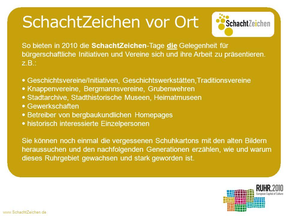 www.SchachtZeichen.de SchachtZeichen vor Ort So bieten in 2010 die SchachtZeichen-Tage die Gelegenheit für bürgerschaftliche Initiativen und Vereine sich und ihre Arbeit zu präsentieren.