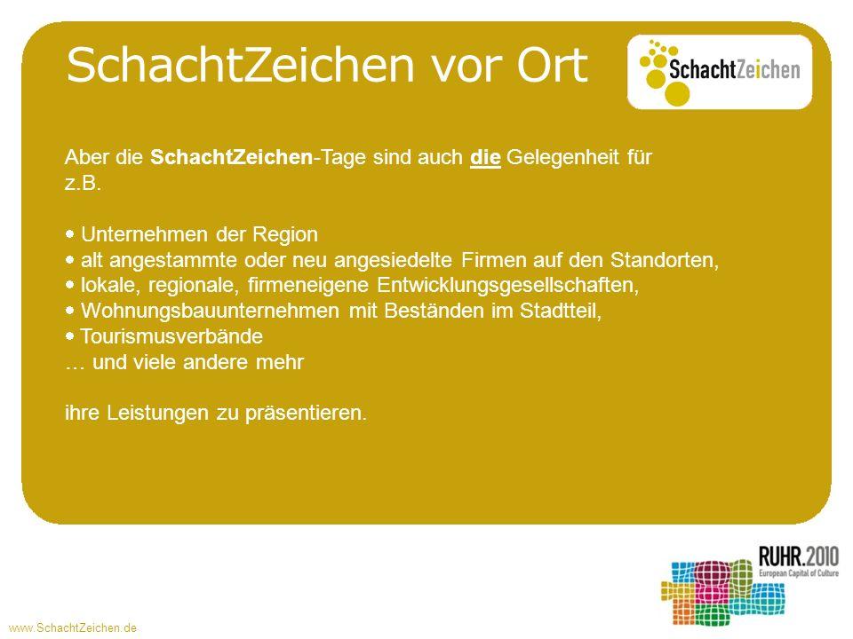 www.SchachtZeichen.de SchachtZeichen vor Ort Aber die SchachtZeichen-Tage sind auch die Gelegenheit für z.B. Unternehmen der Region alt angestammte od