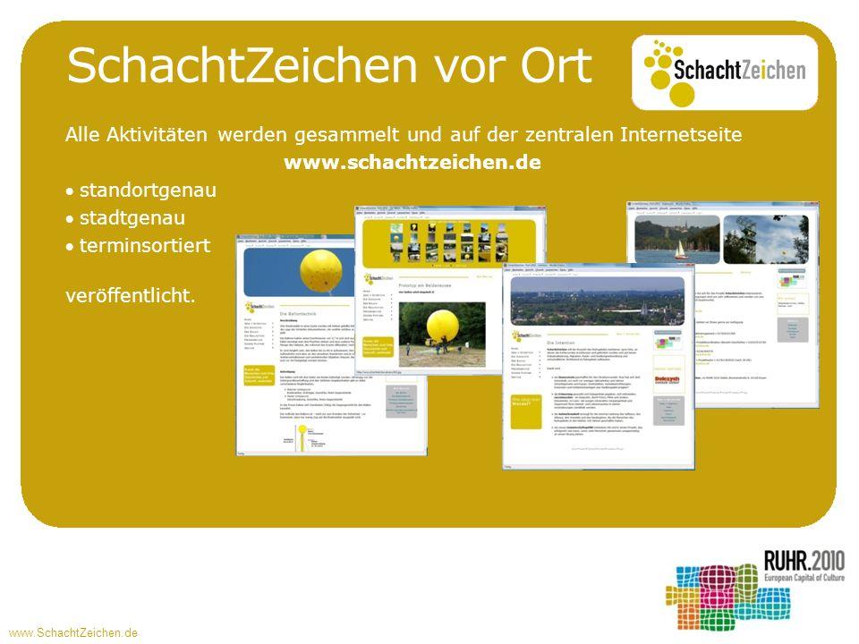 www.SchachtZeichen.de SchachtZeichen vor Ort Alle Aktivitäten werden gesammelt und auf der zentralen Internetseite www.schachtzeichen.de standortgenau