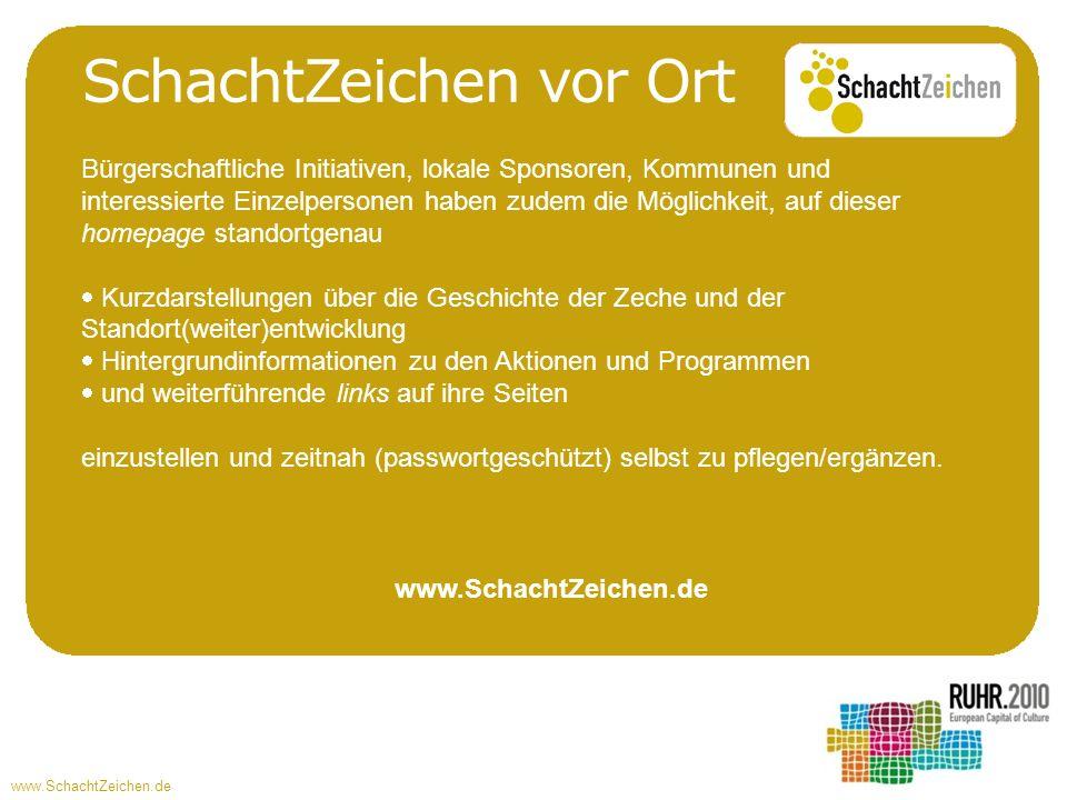 www.SchachtZeichen.de SchachtZeichen vor Ort www.SchachtZeichen.de Bürgerschaftliche Initiativen, lokale Sponsoren, Kommunen und interessierte Einzelp