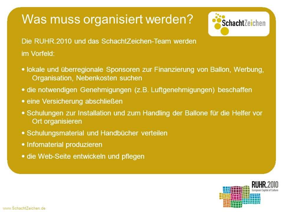 www.SchachtZeichen.de Die RUHR.2010 und das SchachtZeichen-Team werden im Vorfeld: lokale und überregionale Sponsoren zur Finanzierung von Ballon, Wer