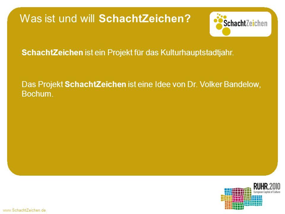 www.SchachtZeichen.de Was ist und will SchachtZeichen? SchachtZeichen ist ein Projekt für das Kulturhauptstadtjahr. Das Projekt SchachtZeichen ist ein