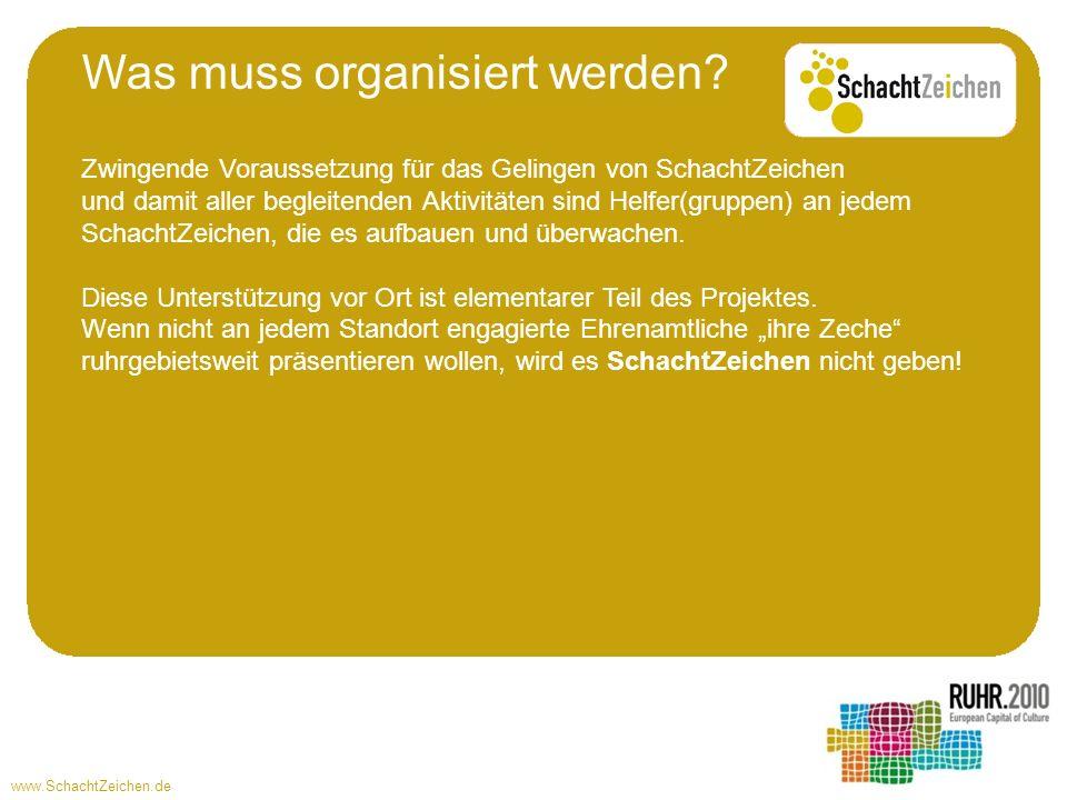 www.SchachtZeichen.de Was muss organisiert werden? Zwingende Voraussetzung für das Gelingen von SchachtZeichen und damit aller begleitenden Aktivitäte
