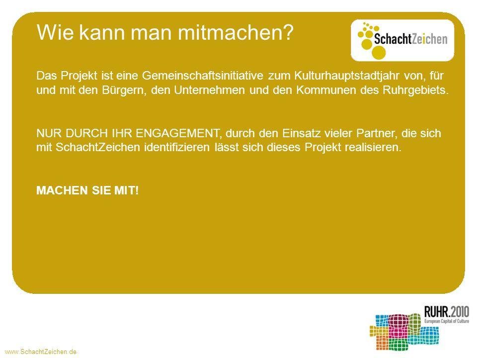 www.SchachtZeichen.de Wie kann man mitmachen? Das Projekt ist eine Gemeinschaftsinitiative zum Kulturhauptstadtjahr von, für und mit den Bürgern, den