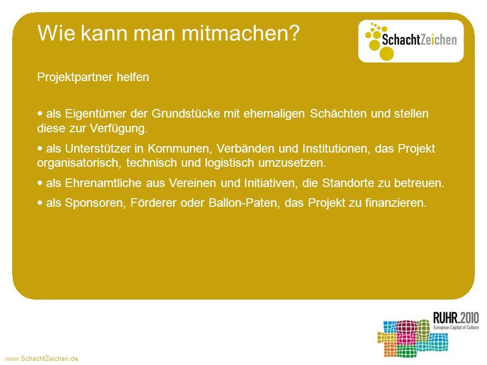 www.SchachtZeichen.de Wie kann man mitmachen? Projektpartner helfen als Eigentümer der Grundstücke mit ehemaligen Schächten und stellen diese zur Verf