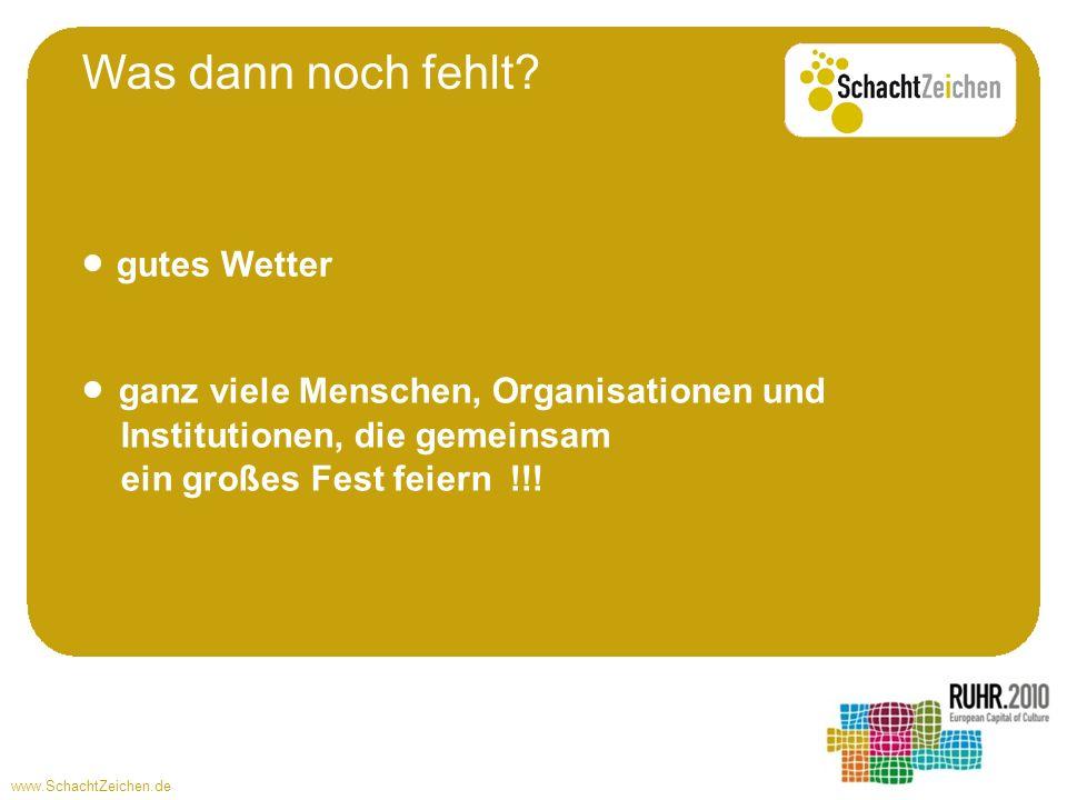 www.SchachtZeichen.de Was dann noch fehlt? gutes Wetter ganz viele Menschen, Organisationen und Institutionen, die gemeinsam ein großes Fest feiern !!