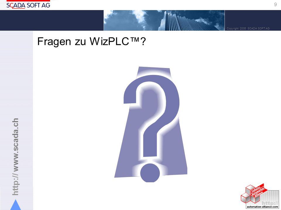 http:// www.scada.ch 9 Copyright 2005 SCADA SOFT AG Fragen zu WizPLC?