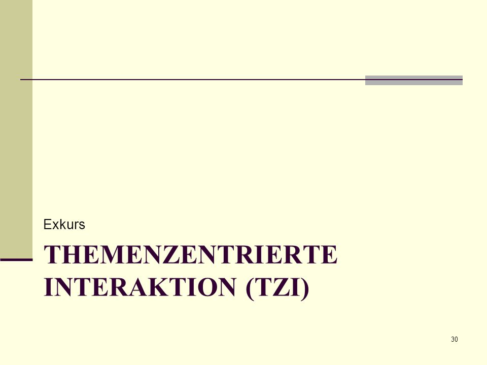THEMENZENTRIERTE INTERAKTION (TZI) Exkurs 30