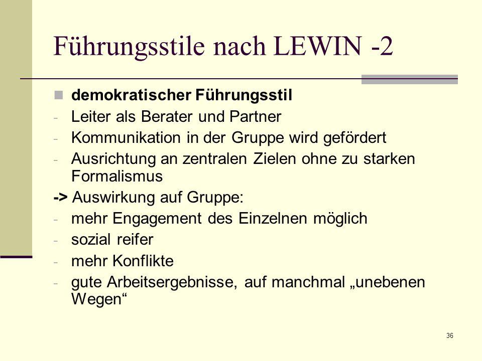 36 Führungsstile nach LEWIN -2 demokratischer Führungsstil - Leiter als Berater und Partner - Kommunikation in der Gruppe wird gefördert - Ausrichtung