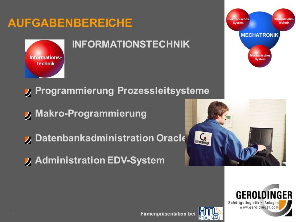 KOMPLEXE SCHÜTTGÜTER SICHER & PRÄZISE ZUM PROZESS Firmenpräsentation bei 5 Programmierung Prozessleitsysteme Administration EDV-System Makro-Programmierung Datenbankadministration Oracle INFORMATIONSTECHNIK AUFGABENBEREICHE