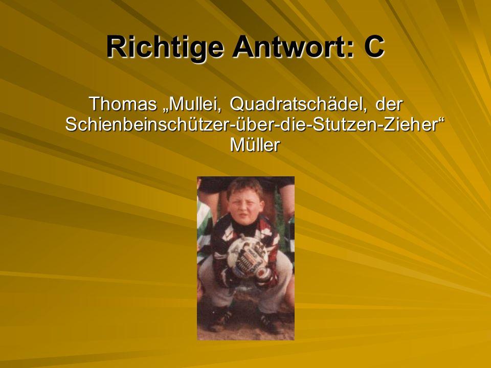 Richtige Antwort: C Thomas Mullei, Quadratschädel, der Schienbeinschützer-über-die-Stutzen-Zieher Müller