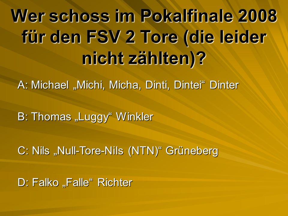 Wer schoss im Pokalfinale 2008 für den FSV 2 Tore (die leider nicht zählten).