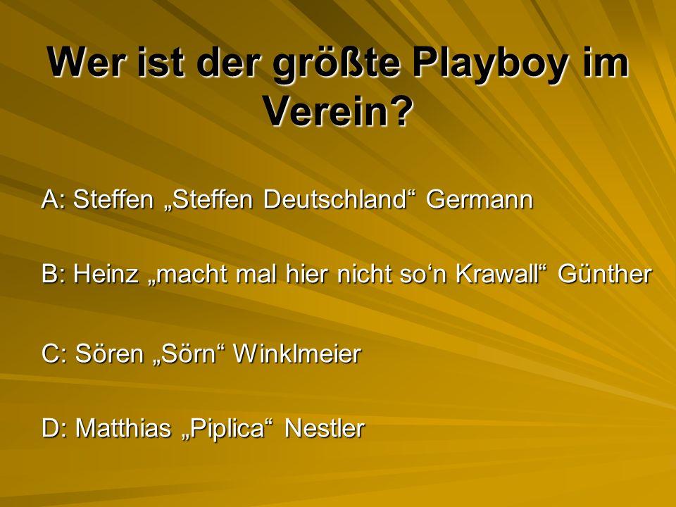 Wer ist der größte Playboy im Verein.
