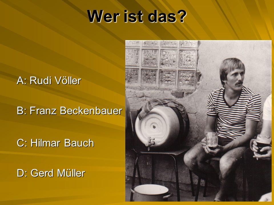 Wer ist das? A: Rudi Völler B: Franz Beckenbauer C: Hilmar Bauch D: Gerd Müller